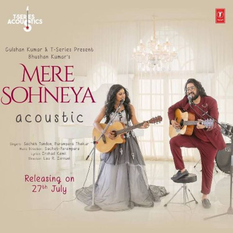 'Mere Sohneya' acoustic version by Sachet-Parampara is all set to release on July 27th!